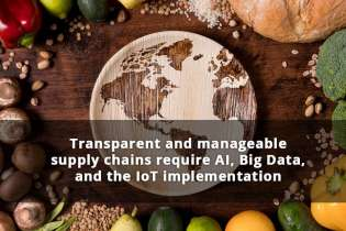Transparent and Manageable Supply Chains Require AI, Big Data, and the IoT Implementation