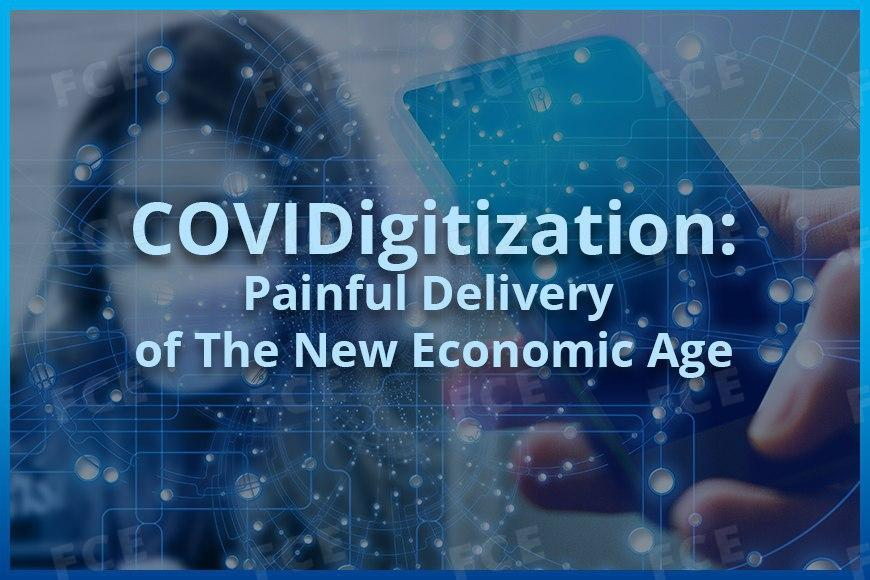 COVIDigitization: Painful Delivery of The New Economic Age