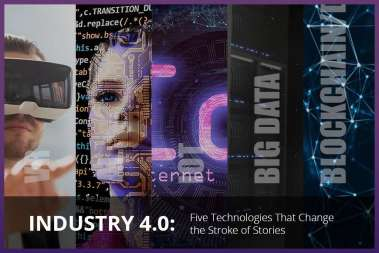 Industry 4.0: Five Technologies That Change the Stroke of Stories