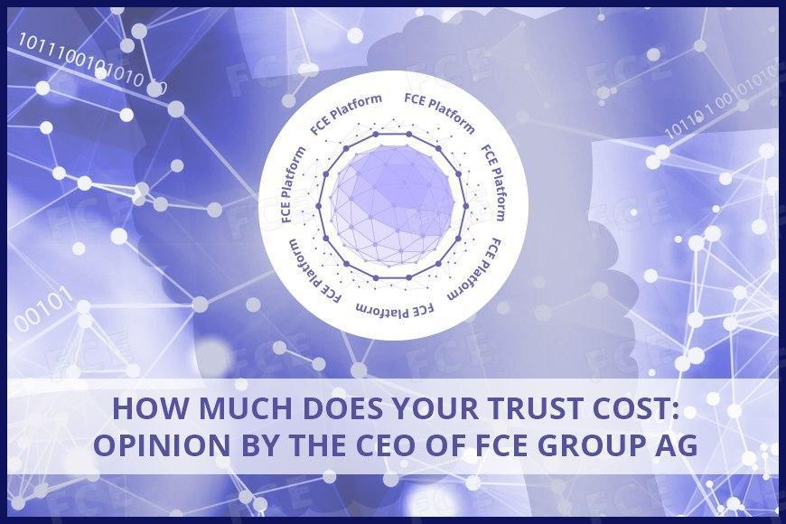 Opinion by the CEO of FCE Group AG: How Much Does Your Trust Cost