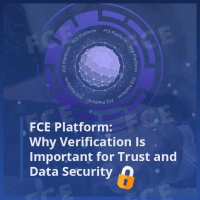 FCE Platform: Why Verification Is Important for Trust and Data Security