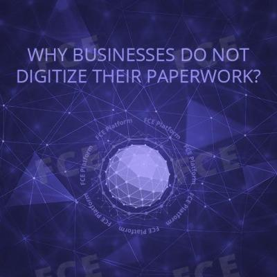 Why Businesses Do Not Digitize Their Paperwork?