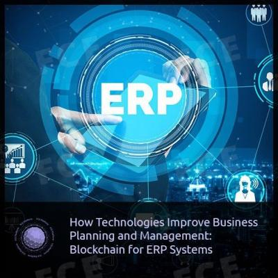 How Technologies Improve Business Planning and Management: Blockchain for ERP Systems