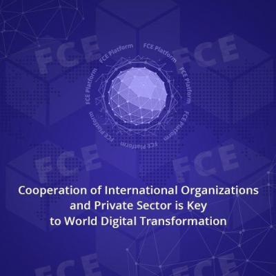 Cooperation of International Organizations and Private Sector is Key to World Digital Transformation