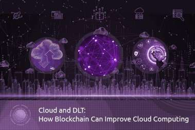 Cloud and DLT: How Blockchain Can Improve Cloud Computing