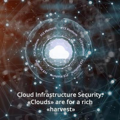 Cloud Infrastructure Security: «Clouds» are for a rich «harvest»