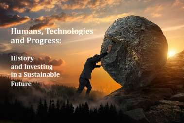 Humans, Technologies and Progress: History and Investing in a Sustainable Future
